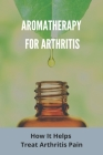 Aromatherapy For Arthritis: How It Helps Treat Arthritis Pain: Rheumatism Nhs Cover Image