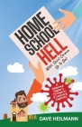 Home School Hell With Saint Corona Up To Bat: A Widowed Father's 70 Days In E-Learning Captivity Cover Image