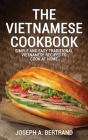 The Vietnamese Cookbook: Simple and Easy Traditional Vietnamese Recipes to Cook at Home Cover Image