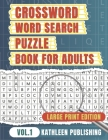 Crossword Word Search Puzzle Books for adults: Activity book for senior Large Print Improve your brain with this Puzzle Book Vol. 1 Cover Image