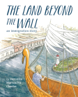 The Land Beyond the Wall: An Immigration Story Cover Image