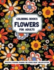 Flowers Coloring Books For Adults Beautiful Flowers Coloring for Stress Relief and Relaxation: Featuring Beatiful Mandala Design Arrangements Pages wi Cover Image