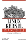 Linux Kernel in a Nutshell: A Desktop Quick Reference (In a Nutshell (O'Reilly)) Cover Image