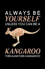 Always be yourself unless you can be a Kangaroo then always be a Kangaroo: Blank Lined Journal Notebook, 6