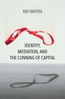 Identity, Mediation, and the Cunning of Capital (Critical Insurgencies) Cover Image