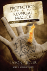 Protection & Reversal Magick: A Witch's Defense Manual Cover Image