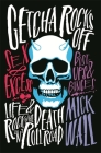 Getcha Rocks Off: Sex & Excess. Bust-Ups & Binges. Life & Death on the Rock 'N' Roll Road Cover Image
