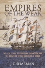 Empires of the Weak: The Real Story of European Expansion and the Creation of the New World Order Cover Image