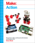 Make: Action: Movement, Light, and Sound with Arduino and Raspberry Pi Cover Image