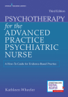 Psychotherapy for the Advanced Practice Psychiatric Nurse: A How-To Guide for Evidence-Based Practice Cover Image