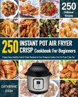 Instant Pot Air fryer Crisp Cookbook For Beginners: Crispy, Easy, Healthy, Fast & Fresh Recipes for Your Pressure Cooker And Air Fryer Crisp Pot (Reci Cover Image