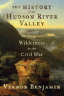 The History of the Hudson River Valley: From Wilderness to the Civil War Cover Image