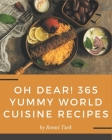 Oh Dear! 365 Yummy World Cuisine Recipes: A Yummy World Cuisine Cookbook for Your Gathering Cover Image