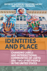 Identities and Place: Changing Labels and Intersectional Communities of Lgbtq and Two-Spirit People in the United States Cover Image