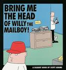 Bring Me the Head of Willy the Mailboy: A Dilbert Book Cover Image
