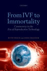 From IVF to Immortality: Controversy in the Era of Reproductive Technology Cover Image