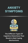 Anxiety Symptoms: The Different Types Of Cognitive Distortions That Result In Bad Coping Mechanisms (New Edition): Relieve Health Anxiet Cover Image