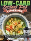 Low-Carb Instant Pot Cookbook: Low-Carb, High-Fat Keto-Friendly Pressure Cooker Recipes for Healthy Eating Every Day Cover Image