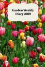 Garden Weekly Diary 2019: With Weekly Scheduling and Monthly Gardening Planning from January 2019 - December 2019 with Tulips Flowers Cover Cover Image