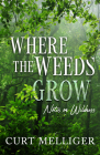 Where the Weeds Grow: Notes on Wildness Cover Image