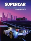 Supercar Coloring Book For Kids Ages 8-12: The Best Collection of Cool Cars Coloring Pages - Cars Activity Book For Kids Ages 6-8 And 8-12, Boys And G Cover Image