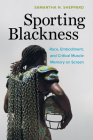 Sporting Blackness: Race, Embodiment, and Critical Muscle Memory on Screen Cover Image