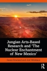 Jungian Arts-Based Research and The Nuclear Enchantment of New Mexico Cover Image