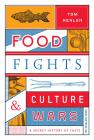 Food Fights & Culture Wars: A Secret History of Taste Cover Image