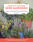 Complete Container Herb Gardening: Design and Grow Beautiful, Bountiful Herb-Filled Pots Cover Image