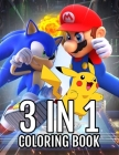 3 in 1 Coloring Book: Sonic, Super Mario, Pokemon Premium Coloring Pages For Kids And Adults. Coloring Book High Quality, Enjoy Drawing And Cover Image