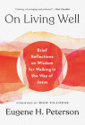 On Living Well: Brief Reflections on Wisdom for Walking in the Way of Jesus Cover Image