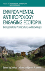 Environmental Anthropology Engaging Ecotopia: Bioregionalism, Permaculture, and Ecovillages (Environmental Anthropology and Ethnobiology #17) Cover Image