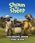 Shaun the Sheep Coloring Book for Kids: Coloring All Your Favorite Characters in Shaun the Sheep Cover Image