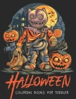 Halloween Coloring Books For Toddler: Halloween Designs Spooky Pumpkins Halloween Characters With Witches, Ghosts, Pumpkins, Vampires, Zombies, and Mo Cover Image