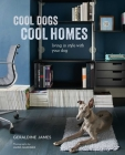 Cool Dogs, Cool Homes: Living in style with your dog Cover Image