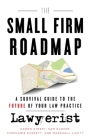 The Small Firm Roadmap: A Survival Guide to the Future of Your Law Practice Cover Image