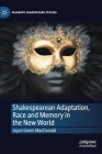 Shakespearean Adaptation, Race and Memory in the New World (Palgrave Shakespeare Studies) Cover Image