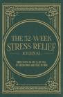 The 52-Week Stress Relief Journal Cover Image