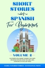 Short Stories in Spanish for Beginners Volume 2: 10 Compelling Short Stories to Learn Spanish, Expand Your Vocabulary, and Have Fun in Easy Ways! Cover Image