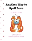 Another Way to Spell Love: (A.D.O.P.T.I.O.N.) Cover Image