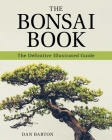 The Bonsai Book: The Definitive Illustrated Guide Cover Image