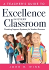 A Teacher's Guide to Excellence in Every Classroom: Creating Support Systems for Student Success (Creating Support Systems to Increase Academic Achiev Cover Image