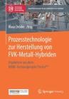 Prozesstechnologie Zur Herstellung Von Fvk-Metall-Hybriden: Ergebnisse Aus Dem Bmbf-Verbundprojekt Provorplus Cover Image