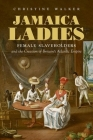 Jamaica Ladies: Female Slaveholders and the Creation of Britain's Atlantic Empire (Published by the Omohundro Institute of Early American Histo) Cover Image