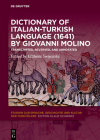 Dictionary of Italian-Turkish Language (1641) by Giovanni Molino: Transcripted, Reversed, and Annotated Cover Image