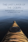 The Last Layer of the Ocean: Kayaking through Love and Loss on Alaska's Wild Coast Cover Image