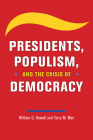Presidents, Populism, and the Crisis of Democracy Cover Image
