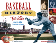 Baseball History for Kids: America at Bat from 1900 to Today, with 19 Activities (For Kids series #53) Cover Image