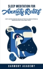 Sleep Meditation for Anxiety Relief: Start Sleeping Smarter and Declutter by Following Hypnosis & Meditation Scripts for a Night's Rest. Cover Image