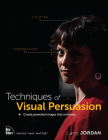Techniques of Visual Persuasion: Create Powerful Images That Motivate (Voices That Matter) Cover Image